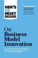 """HBR's 10 Must Reads on Business Model Innovation (with featured article """"Reinventing Your Business Model"""" by Mark W. Johnson, Clayton M. Christensen, and Henning Kagermann) - HBR's 10 Must Reads (Paperback)"""
