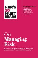 """HBR's 10 Must Reads on Managing Risk (with bonus article """"Managing 21st-Century Political Risk"""" by Condoleezza Rice and Amy Zegart): (with bonus article 'Managing 21st-Century Political Risk' by Condoleezza Rice and Amy Zegart) - HBR's 10 Must Reads (Paperback)"""