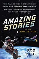 Amazing Stories of the Space Age: True Tales of Nazis in Orbit, Soldiers on the Moon, Orphaned Martian Robots, and Other Fascinating Accounts from the Annals of Spaceflight (Paperback)