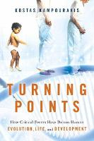 Turning Points: How Critical Events Have Driven Human Evolution, Life, and Development (Hardback)