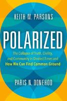 Polarized: The Collapse of Truth, Civility, and Community in Divided Times and How We Can Find Common Ground (Hardback)