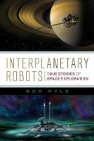 Interplanetary Robots: True Stories of Space Exploration (Paperback)