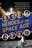 Heroes of the Space Age: Incredible Stories of the Famous and Forgotten Men and Women Who Took Humanity to the Stars (Paperback)