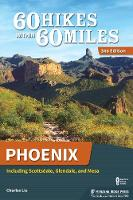 60 Hikes Within 60 Miles: Phoenix: Including Scottsdale, Glendale, and Mesa - 60 Hikes Within 60 Miles (Paperback)