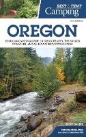 Best Tent Camping: Oregon: Your Car-Camping Guide to Scenic Beauty, the Sounds of Nature, and an Escape from Civilization - Best Tent Camping (Hardback)