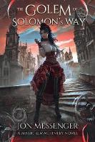 The Golem of Solomon's Way: A Magic And Machinery Novel (Paperback)
