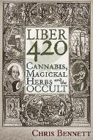 Liber 420: Cannabis, Magickal Herbs and the Occult (Paperback)