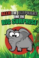 Allie the Elephant and the Big Surprise (Paperback)