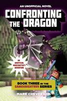 Confronting the Dragon: Book Three in the Gameknight999 Series: An Unofficial Minecrafter's Adventure - Gameknight999 3 (Paperback)