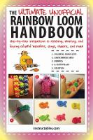 The Ultimate Unofficial Rainbow Loom Handbook: Step-by-Step Instructions to Stitching, Weaving, and Looping Colorful Bracelets, Rings, Charms, and More (Paperback)