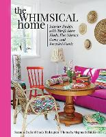 The Whimsical Home: Interior Design with Thrift Store Finds, Flea Market Gems, and Recycled Goods (Hardback)