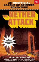 The Nether Attack: An Unofficial League of Griefers Adventure, #5 (Paperback)