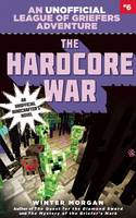 The Hardcore War: An Unofficial League of Griefers Adventure, #6 - League of Griefers 6 (Paperback)