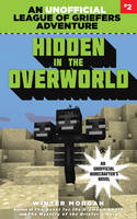 Hidden in the Overworld: An Unofficial League of Griefers Adventure, #2 (Paperback)