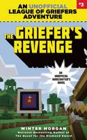 The Griefer's Revenge: An Unofficial League of Griefers Adventure, #3 - League of Griefers 3 (Paperback)