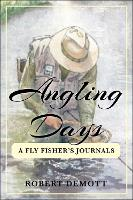 Angling Days: A Fly Fisher's Journals (Hardback)