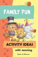Family Fun Activity Ideas: Activity Ideas with Meaning (Paperback)