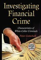 Investigating Financial Crime: Characteristics of White-Collar Criminals (Hardback)