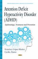 Attention Deficit Hyperactivity Disorder (ADHD): Epidemiology, Treatment & Prevention (Hardback)