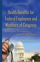 Health Benefits for Federal Employees & Members of Congress: Overview, Provisions & Fraud Issues (Hardback)