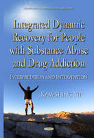 Integrated Dynamic Recovery for People with Substance Abuse and Drug Addiction: Interpretation & Intervention (Hardback)