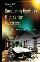 Conducting Business with Senior Investors: Observations & Practices (Hardback)