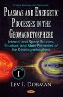 Plasmas & Energetic Processes in the Geomagnetosphere: Volume I -- Internal & Space Sources, Structure, & Main Properties of Geomagnetosphere (Hardback)