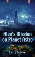 Alex's Mission on Planet Astro (Paperback)