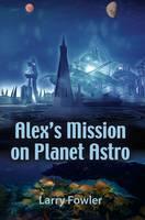 Alex's Mission on Planet Astro (Hardback)