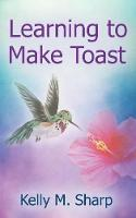 Learning to Make Toast (Paperback)