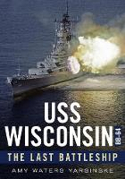 USS Wisconsin Bb-64: The Last Battleship (Paperback)