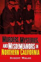 Murders, Mysteries, and Misdemeanors in Northern California - America Through Time (Paperback)