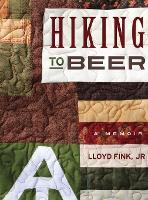Hiking to Beer: A Memoir (Hardback)