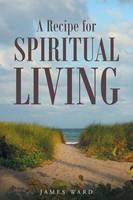 A Recipe for Spiritual Living (Paperback)