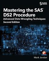Mastering the SAS DS2 Procedure: Advanced Data-Wrangling Techniques, Second Edition (Paperback)
