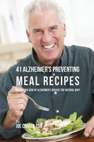 41 Alzheimer's Preventing Meal Recipes: Reduce the Risk of Alzheimer's Disease the Natural Way! (Paperback)
