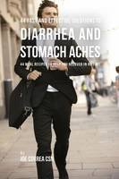 44 Fast and Effective Solutions to Diarrhea and Stomach Aches: 44 Meal Recipes to Help You Recover in No Time (Paperback)