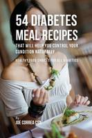 54 Diabetes Meal Recipes That Will Help You Control Your Condition Naturally: Healthy Food Choices for All Diabetics (Paperback)