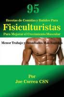 95 Recetas de Comidas y Batidos Para Fisiculturistas Para Mejorar El Crecimiento Muscular: Menor Trabajo y Resultados Mas Rapidos (Paperback)