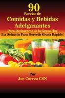 90 Recetas de Comidas y Bebidas Adelgazantes Para Deshacerse de la Grasa Hoy: la Soluci n Para Derretir Grasa R pido! (Paperback)
