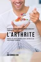 55 Recettes de Repas Pour Aider a Reduire La Douleur Et L'Inconfort de L'Arthrite: Remedes de Repas Naturels Pour L'Arthrite Qui Fonctionnent Vraiment (Paperback)