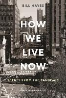 How We Live Now: Scenes from the Pandemic (Hardback)