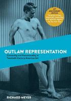 Outlaw Representation: Censorship and Homosexuality in Twentieth-Century American Art (Paperback)