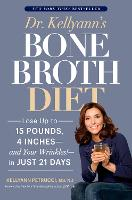 Dr. Kellyann's Bone Broth Diet: Lose Up to 15 Pounds, 4 Inches - and Your Wrinkles! - in Just 21 Days (Paperback)