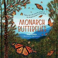 Monarch Butterflies: Explore the Life Journey of One of the Winged Wonders of the World (Hardback)
