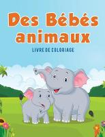 Des B b s Animaux: Livre de Coloriage (Paperback)