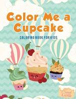 Color Me a Cupcake: Coloring Book for Kids (Paperback)