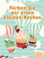 F rben Sie Mir Einen Kleinen Kuchen: Libri Da Colorare Per I Bambini (Paperback)