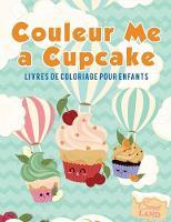 Couleur Me a Cupcake: Livres de Coloriage Pour Enfants (Paperback)