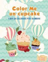 Color Me Un Cupcake: Libri Da Colorare Per I Bambini (Paperback)